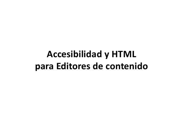 Accesibilidad y HTML para Editores de contenido Agosto 2013