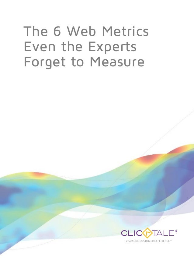 The 6 Web MetricsEven the ExpertsForget to Measure