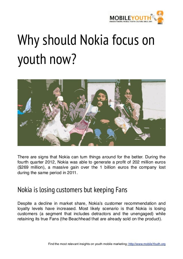Why should Nokia focus onyouth now?There are signs that Nokia can turn things around for the better. During thefourth quar...