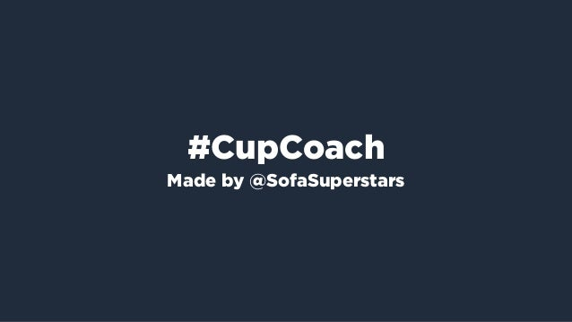 #CupCoach Made by @SofaSuperstars