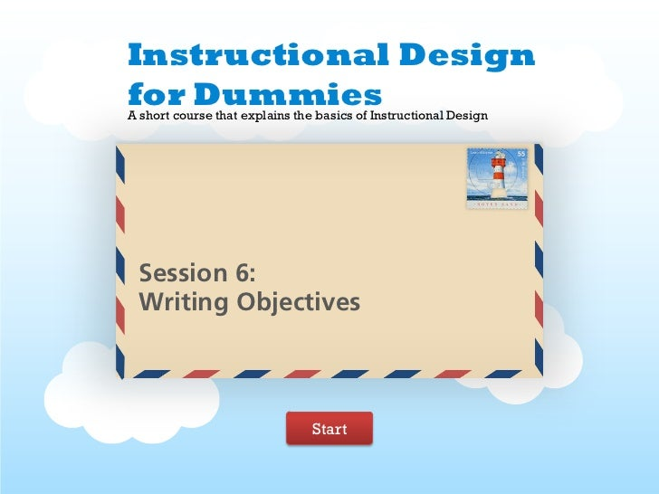 Instructional Designfor DummiesA short course that explains the basics of Instructional Design Session 6: Writing Objectiv...