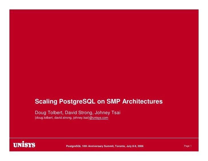 Scaling PostgreSQL on SMP Architectures Doug Tolbert, David Strong, Johney Tsai {doug.tolbert, david.strong, johney.tsai}@...