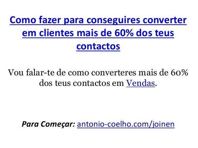 Como fazer para conseguires converter  em clientes mais de 60% dos teus  contactos  Vou falar-te de como converteres mais ...