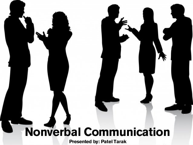 Nonverbal Communication Presented by: Patel Tarak