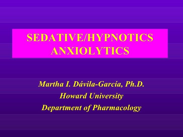 SEDATIVE/HYPNOTICS   ANXIOLYTICS Martha I. Dávila-García, Ph.D.      Howard University Department of Pharmacology