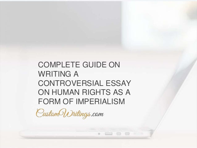Essay With Thesis Statement Complete Guide On Writing A Controversial Essay On Human Rights As A Form  Of Imperialism  Good Synthesis Essay Topics also Apa Sample Essay Paper Complete Guide On Writing A Controversial Essay On Human Rights As A  Learn English Essay Writing