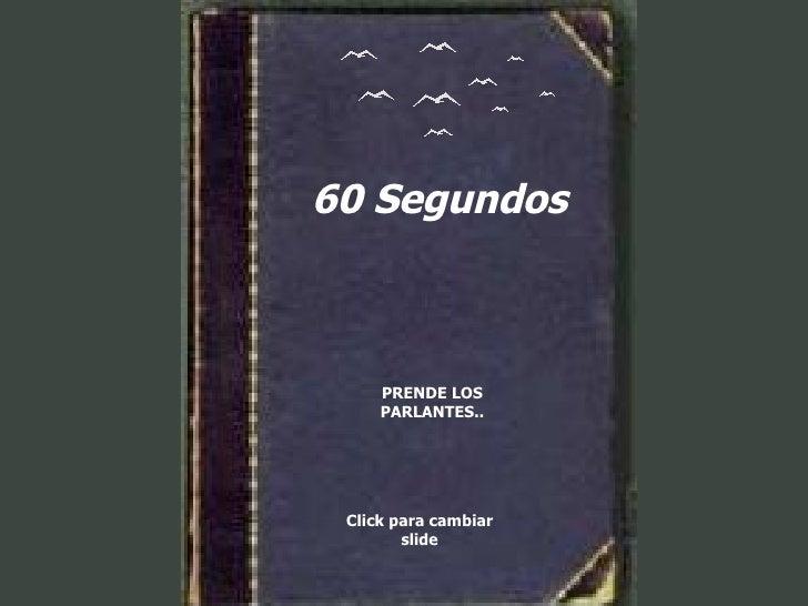 60 Segundos PRENDE LOS PARLANTES.. Click para cambiar slide
