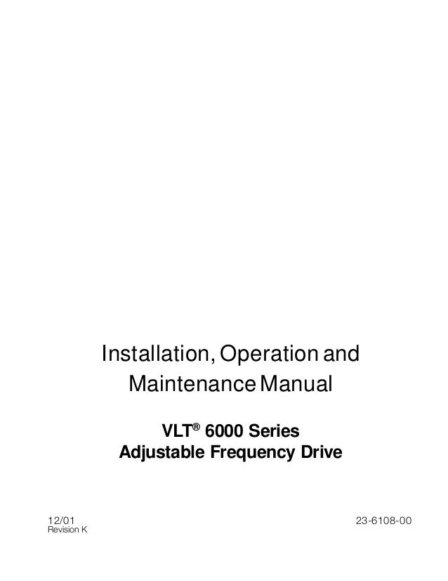Installation, Operation and Maintenance Manual VLT® 6000 Series Adjustable Frequency Drive 12/01 23-6108-00 Revision K