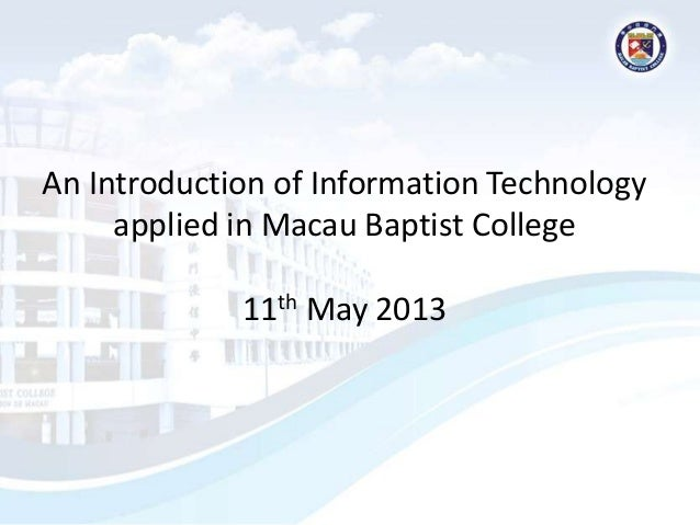 An Introduction of Information Technologyapplied in Macau Baptist College11th May 2013
