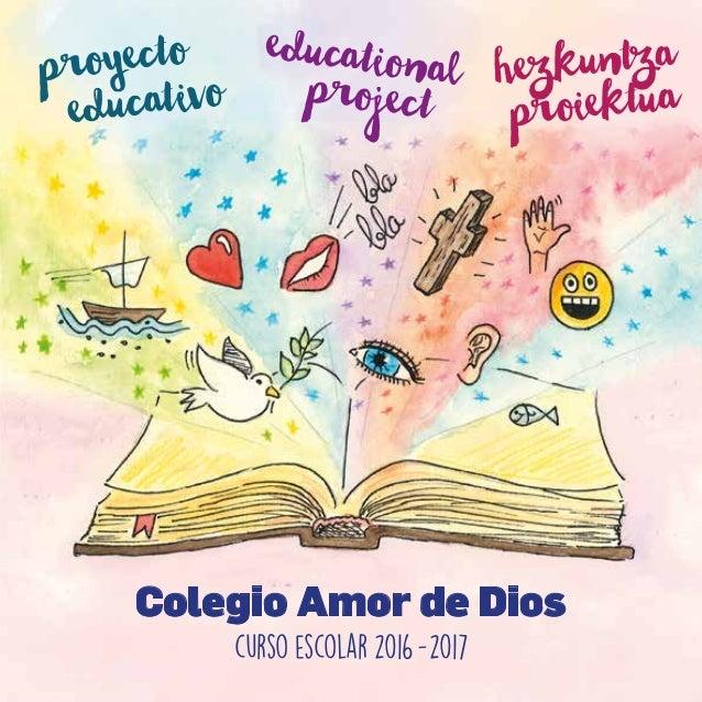 CURSO 2016-2017 1 Colegio Amor de Dios proyecto educativo educationalproject hezkuntza proiektua curso escolar 2016-2017
