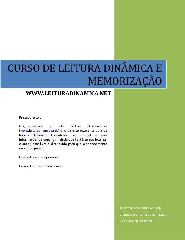 CURSODELEITURADINÂMICAE MEMORIZAÇÃO  WWW.LEITURADINAMICA.NET    Prezadoleitor,  Orgulhosamente o si...