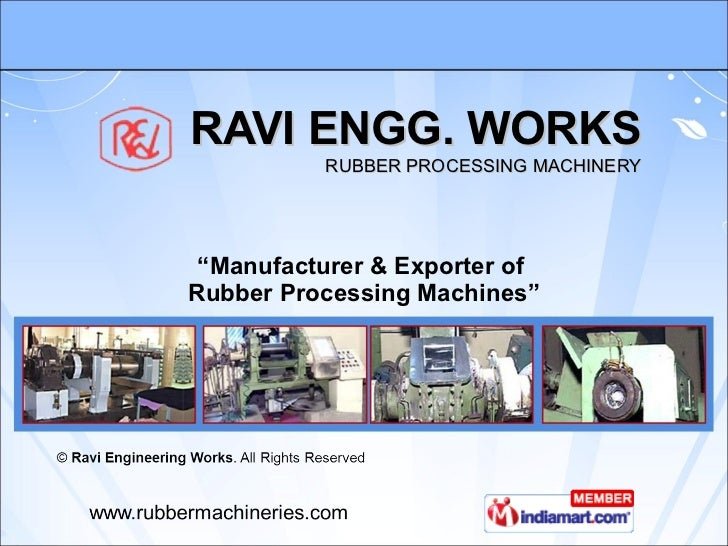 "RAVI ENGG. WORKS   RUBBER PROCESSING MACHINERY "" Manufacturer & Exporter of  Rubber Processing Machines"""