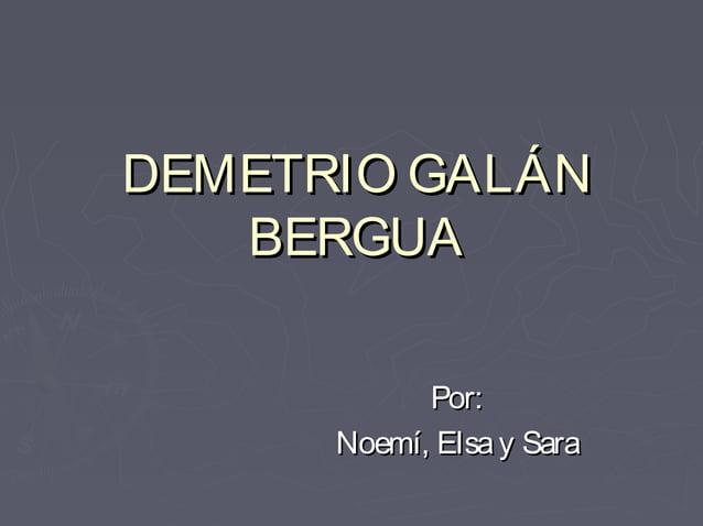 DEMETRIO GALÁNDEMETRIO GALÁN BERGUABERGUA Por:Por: Noemí, Elsay SaraNoemí, Elsay Sara