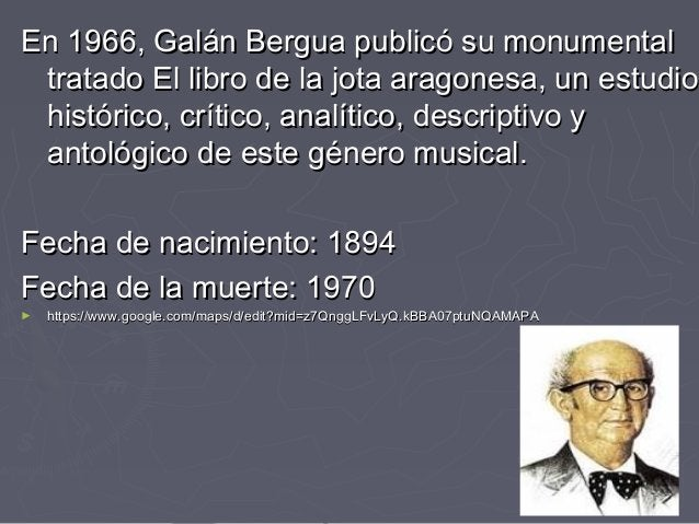 En 1966, Galán Bergua publicó su monumentalEn 1966, Galán Bergua publicó su monumental tratado El libro de la jota aragone...