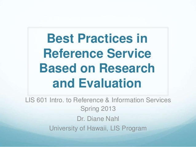 Best Practices in    Reference Service    Based on Research      and EvaluationLIS 601 Intro. to Reference & Information S...