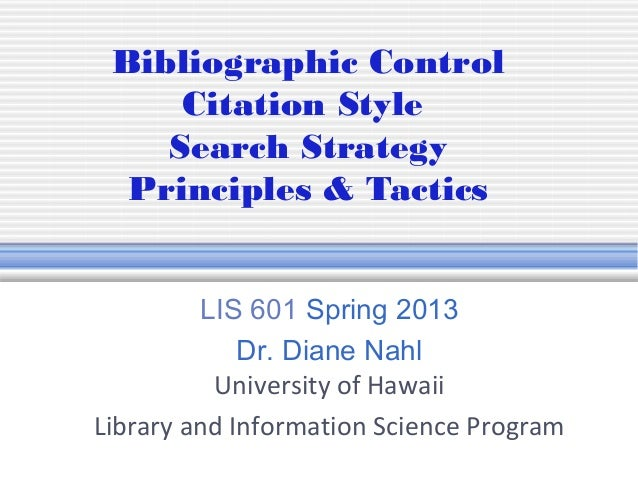 Bibliographic Control     Citation Style    Search Strategy  Principles & Tactics         LIS 601 Spring 2013             ...
