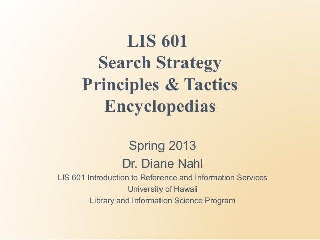 LIS 601        Search Strategy      Principles & Tactics         Encyclopedias                  Spring 2013               ...