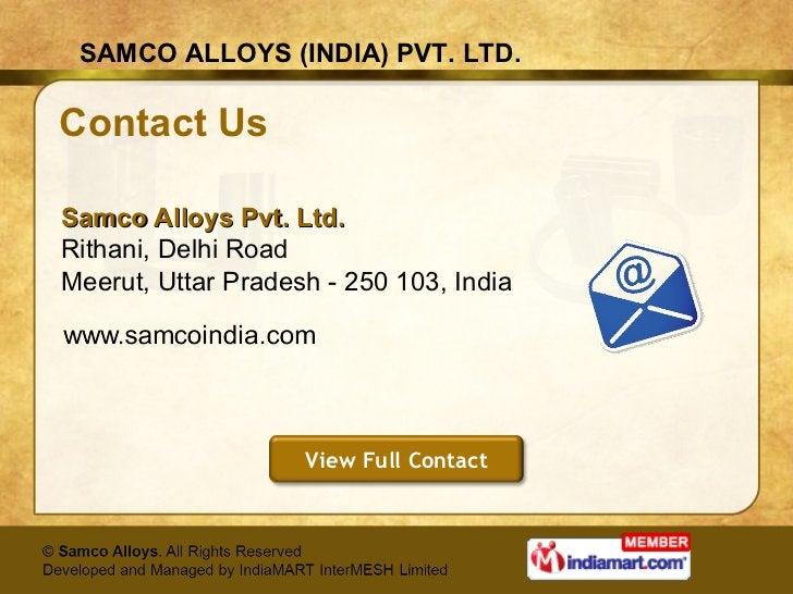 Contact Us <ul><li>Samco Alloys Pvt. Ltd. Rithani, Delhi Road </li></ul><ul><li>Meerut, Uttar Pradesh - 250 103, India </l...
