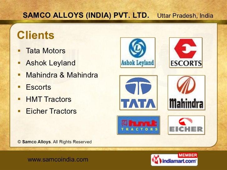 Clients <ul><li>Tata Motors </li></ul><ul><li>Ashok Leyland </li></ul><ul><li>Mahindra & Mahindra </li></ul><ul><li>Escort...