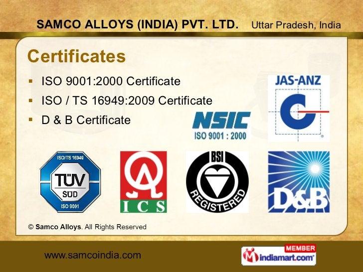 Certificates <ul><li>ISO 9001:2000 Certificate </li></ul><ul><li>ISO / TS 16949:2009 Certificate </li></ul><ul><li>D & B C...