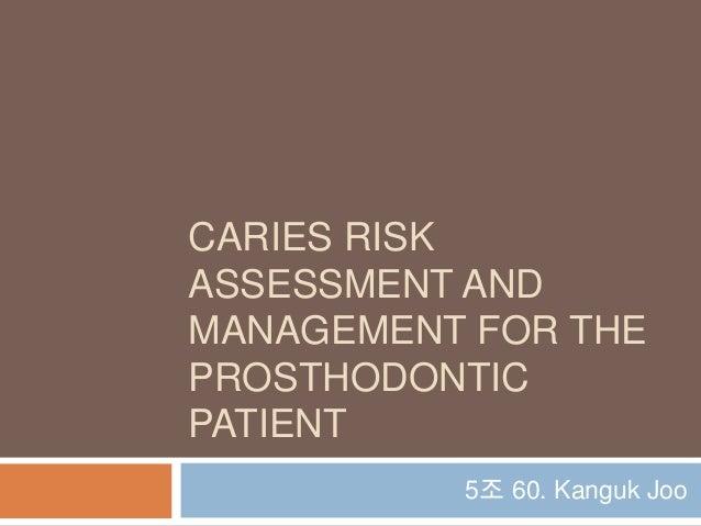 CARIES RISKASSESSMENT ANDMANAGEMENT FOR THEPROSTHODONTICPATIENT5조 60. Kanguk Joo