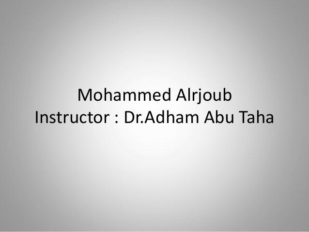 Mohammed Alrjoub Instructor : Dr.Adham Abu Taha