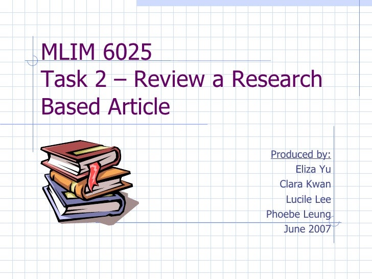MLIM 6025  Task 2 – Review a Research Based Article Produced by: Eliza Yu Clara Kwan Lucile Lee Phoebe Leung June 2007