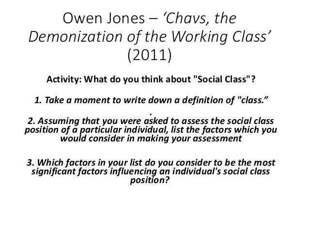 """Owen Jones – 'Chavs, the Demonization of the Working Class' (2011) Activity: What do you think about """"Social Class""""? 1. Ta..."""