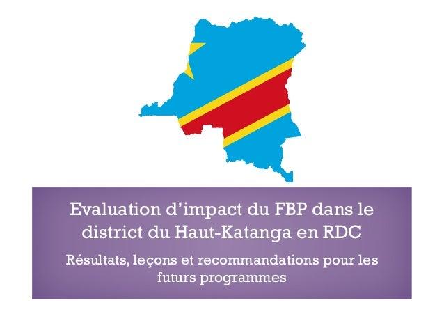 Evaluation d'impact du FBP dans le district du Haut-Katanga en RDC Résultats, leçons et recommandations pour les futurs pr...