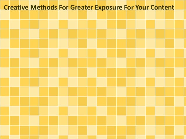 Creative Methods For Greater Exposure For Your Content