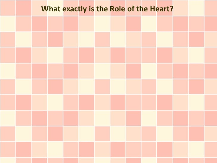 What exactly is the Role of the Heart?