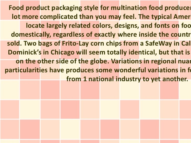 Food product packaging style for multination food producer   lot more complicated than you may feel. The typical Ameri    ...