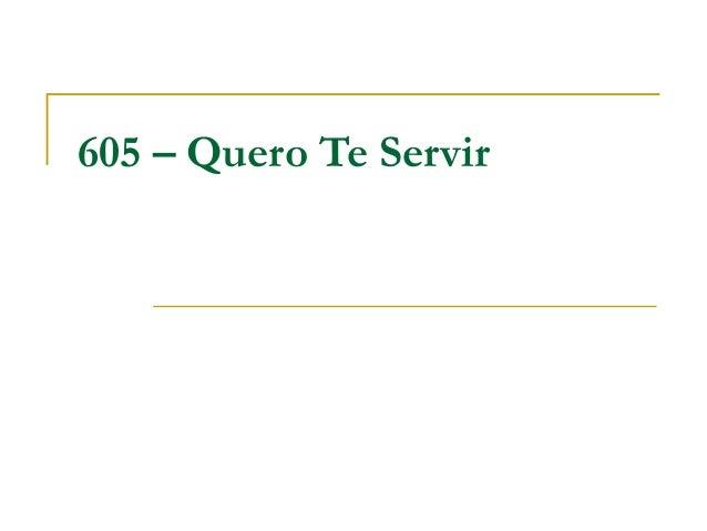 605 – Quero Te Servir