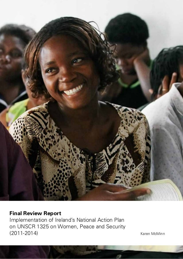Final Review Report Implementation of Ireland's National Action Plan on UNSCR 1325 on Women, Peace and Security (2011-2014...