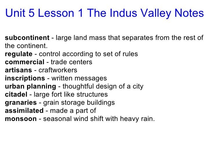 Unit 5 Lesson 1 The Indus Valley Notes <ul><li>subcontinent  - large land mass that separates from the rest of the contine...