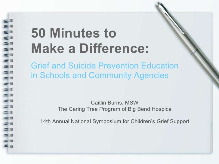Grief and Suicide Prevention Education in Schools and Community Agencies 50 Minutes to  Make a Difference: Caitlin Burns, ...