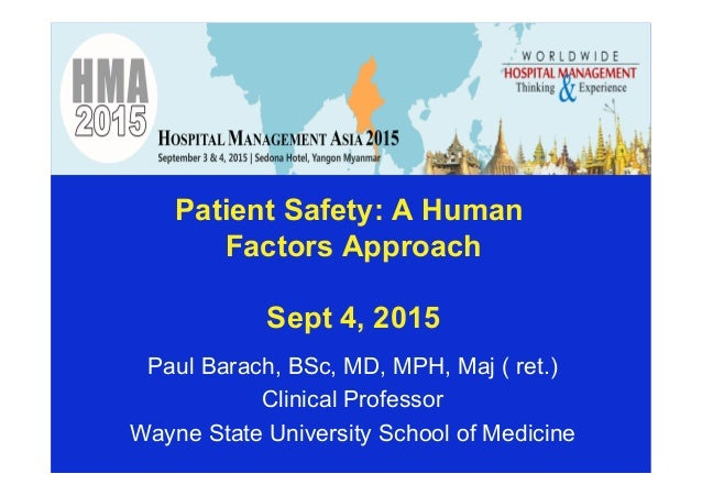 Patient Safety: A Human Factors Approach Sept 4, 2015 Paul Barach, BSc, MD, MPH, Maj ( ret.) Clinical Professor Wayne Stat...