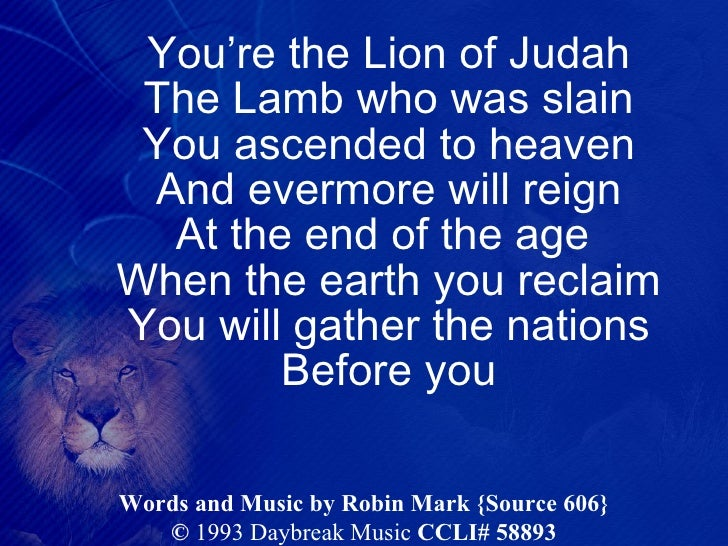 <ul><li>You're the Lion of Judah </li></ul><ul><li>The Lamb who was slain </li></ul><ul><li>You ascended to heaven </li></...