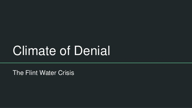 Climate of Denial The Flint Water Crisis