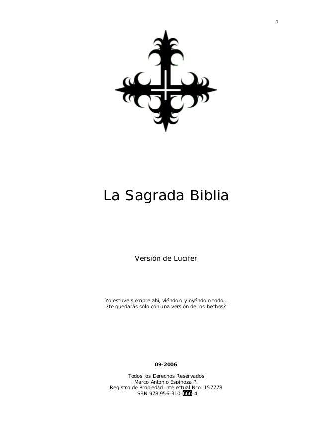 1 La Sagrada Biblia Versión de Lucifer Yo estuve siempre ahí, viéndolo y oyéndolo todo… ¿te quedarás sólo con una versión ...