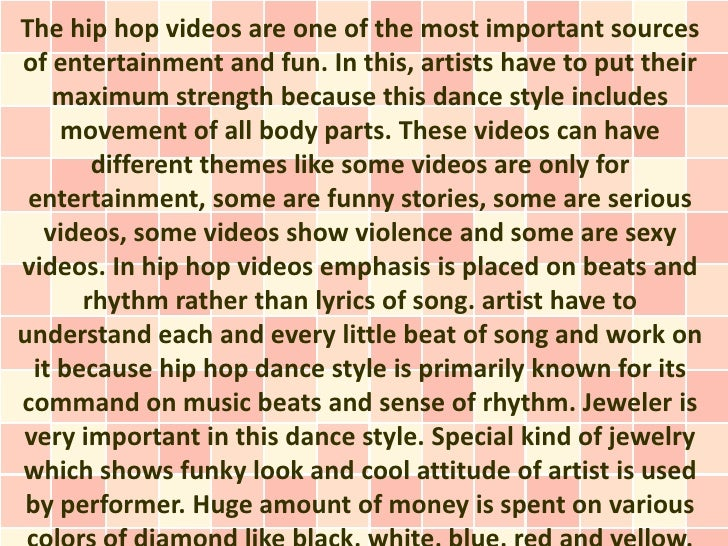 The hip hop videos are one of the most important sourcesof entertainment and fun. In this, artists have to put their    ma...