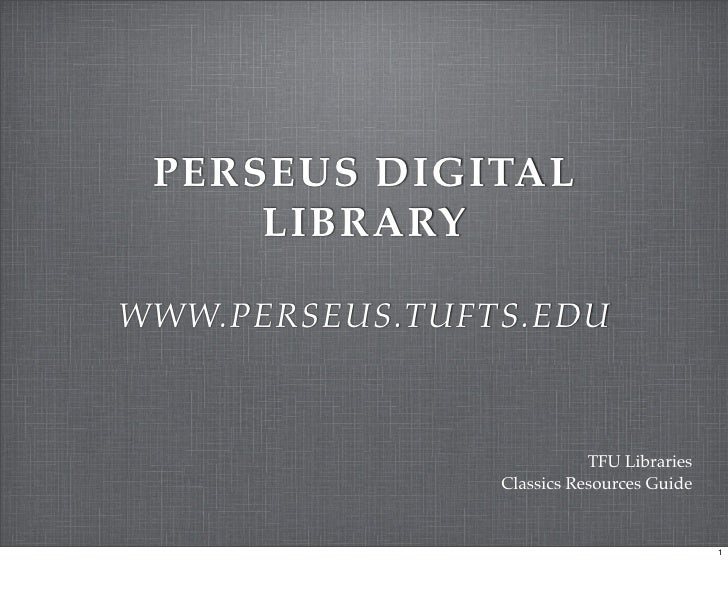 PERSEUS DIGITAL      LIBRARY  WWW.PERSEUS.TUFTS.EDU                               TFU Libraries                 Classics R...