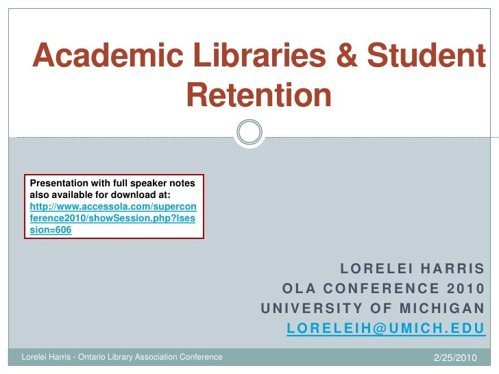 Academic Libraries & Student           Retention    Presentation with full speaker notes   also available for download at:...