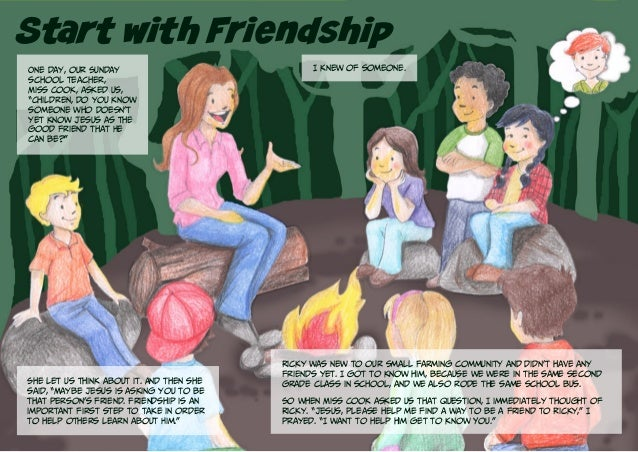"""Start with Friendship One day, our Sunday school teacher, Miss Cook, asked us, """"Children, do you know someone who doesn't ..."""