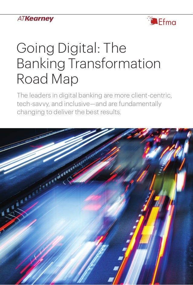 1Going Digital: The Banking Transformation Road Map Going Digital: The Banking Transformation Road Map The leaders in digi...