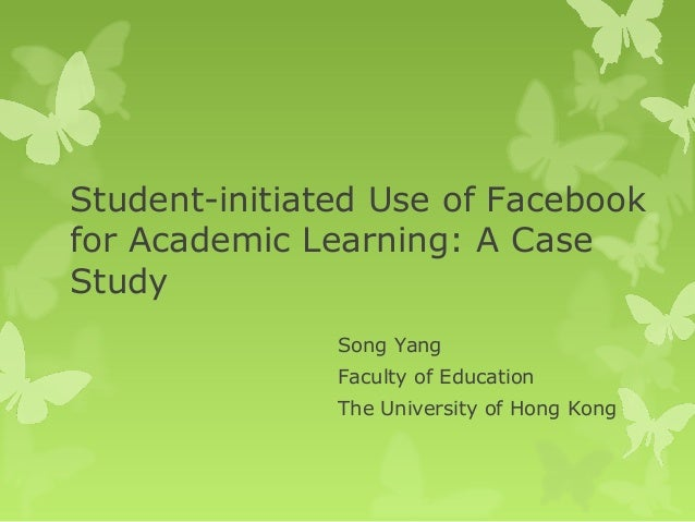 Student-initiated Use of Facebookfor Academic Learning: A CaseStudySong YangFaculty of EducationThe University of Hong Kong