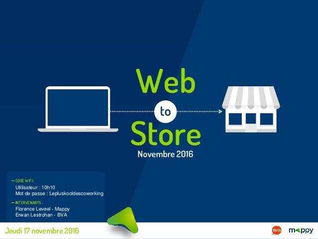 Étude BVA / Mappy - p 1 Web Store to Novembre 2016 Florence Leveel - Mappy Erwan Lestrohan - BVA Utilisateur : 10h10 Mot d...