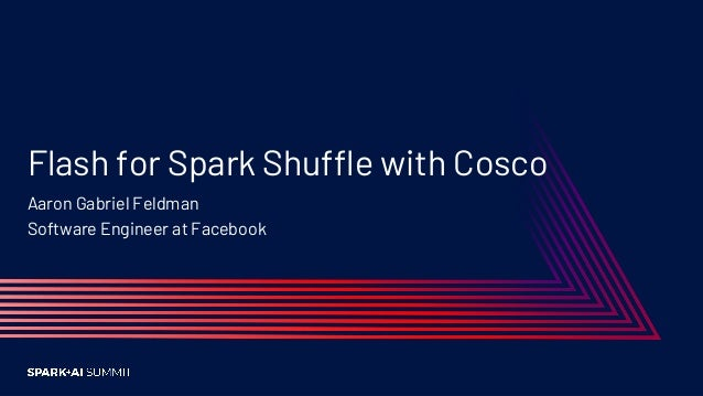 Flash for Apache Spark Shuffle with Cosco Slide 2