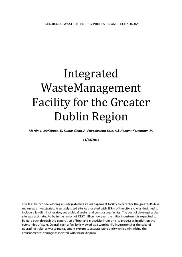 BSEN40320 – WASTE TO ENERGY PROCESSES AND TECHNOLOGY Integrated WasteManagement Facility for the Greater Dublin Region Mar...