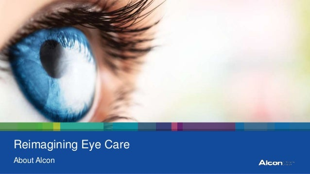 Reimagining Eye Care About Alcon